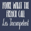 You're What The French Call Les Incompetent - Men's Premium T-Shirt