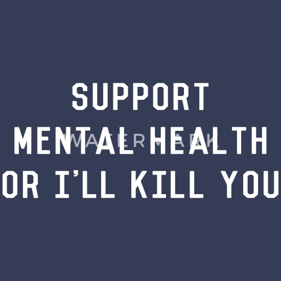 support-mental-health-or-ill-kill-you-me