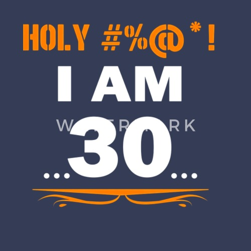 Funny Tee Holy I M 30 Years Old Shirt 30th Birthday Gift By Spreadshirt