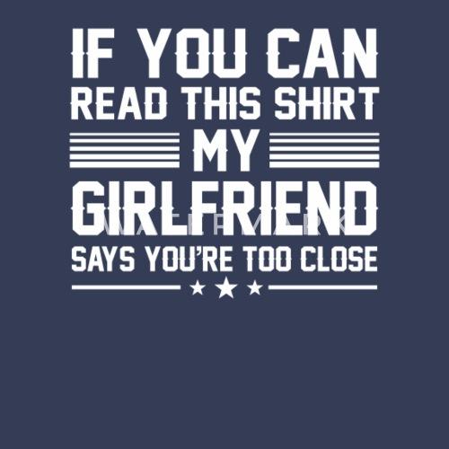 My Girlfriend Says Too Close Boyfriend Mens Premium T Shirt