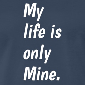 My life is only mine. - Men's Premium T-Shirt