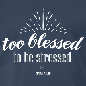 Too blessed to be stressed - Men's Premium T-Shirt