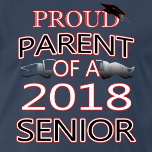 Proud Parent Of A 2018 Senior - Men's Premium T-Shirt