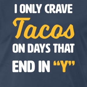 I only crave Tacos on days that end with y - funny - Men's Premium T-Shirt