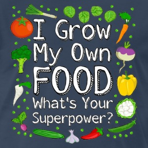 I Grow My Own Food What's Your Superpower? - Men's Premium T-Shirt