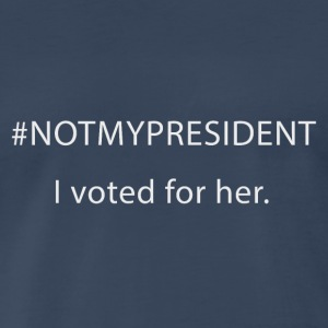 #NOTMYPRESIDENT - I voted for her. - Men's Premium T-Shirt