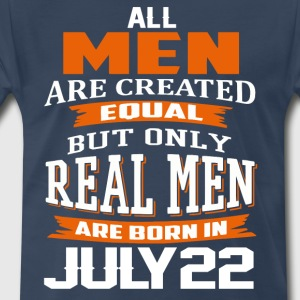 Only Real Men Are Born On JULY 22 - Men's Premium T-Shirt