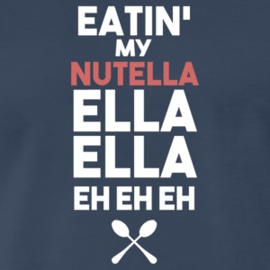 Eatin my nutella ella ella eh eh eh - Men's Premium T-Shirt