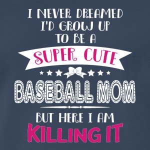 I'd Grow Up To Be A Super Cute Baseball Mom TShirt - Men's Premium T-Shirt