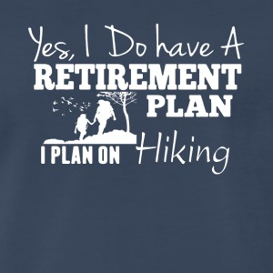 Retirement Plan On Hiking Shirt - Men's Premium T-Shirt