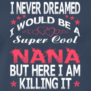 I Would Be A Super Cool Nana T Shirt - Men's Premium T-Shirt