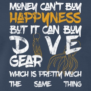 Money can't buy happyness but it can buy DIVE Gear - Men's Premium T-Shirt