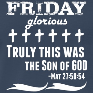 Friday Glorious Truly This Was The Son Of God - Men's Premium T-Shirt