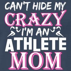 Cant Hide My Crazy Im A Athlete Mom - Men's Premium T-Shirt