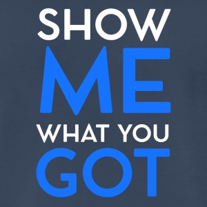Show me what you got - Men's Premium T-Shirt
