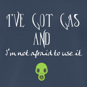 I have got gas and I am not afraid to use it - Men's Premium T-Shirt