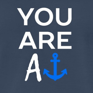 YOU ARE AN ANCHOR - Men's Premium T-Shirt