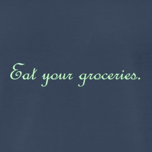 Eat your groceries. - Men's Premium T-Shirt