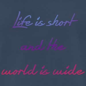 Life is short and the world is wide - Men's Premium T-Shirt