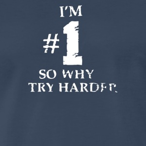 I m Number One So Why Try Harder - Men's Premium T-Shirt