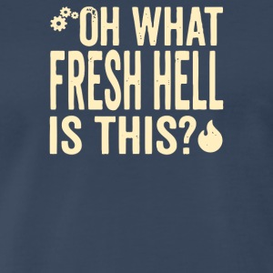 Oh What Fresh Hell Is This - Men's Premium T-Shirt