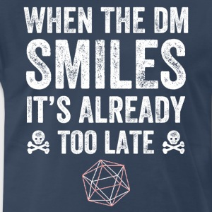 when the dm smiles it's already too late - Men's Premium T-Shirt