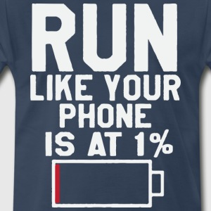 Run like your your phone is at 1 - Men's Premium T-Shirt