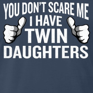 You Don't Scare Me I Have Twin Daughters Funny Gag