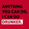 Anything you can do, i can do drunker - Men's Premium T-Shirt
