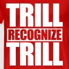 Trill Recognize Trill - Men's Premium T-Shirt
