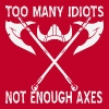 Too Many Idiots Not Enough Axes  - Men's Premium T-Shirt