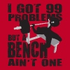 Gym Humor - 99 Problems But A Bench Ain't One - Men's Premium T-Shirt