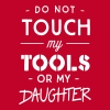 Do not touch my tools or my daughter - Men's Premium T-Shirt