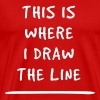 This is where I draw the line - Men's Premium T-Shirt