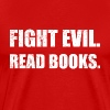 Fight Evil. Read Books. - Men's Premium T-Shirt