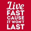 Live fast cause it won't last - Men's Premium T-Shirt