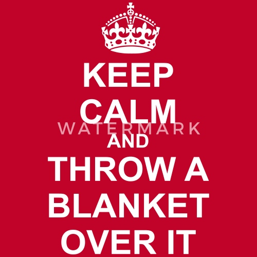 Keep Calm And Throw A Blanket Over It By Mycustomizedtshirts Mesmerizing Keep Calm And Throw A Blanket On It
