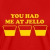 You Had Me At Jello - Men's Premium T-Shirt