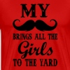 my moustache brings all the girls to the yard - Men's Premium T-Shirt