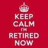 Keep calm I'm retired now - Men's Premium T-Shirt