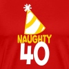 naughty 40 forty with birthday cute top hat  - Men's Premium T-Shirt