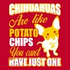 Chihuahuas like potato chips. You can't have just! - Men's Premium T-Shirt