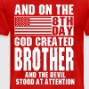 And On The 8th Day God Created Brother And The Dev - Men's Premium T-Shirt