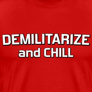 Demilitarize and Chill - Men's Premium T-Shirt