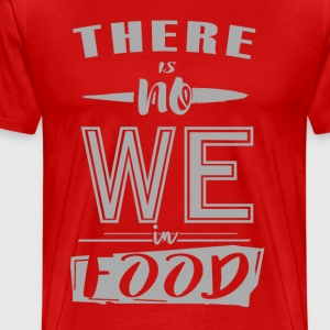 dark-colored there is no WE in food - Men's Premium T-Shirt