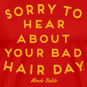 Sorry To Hear About Your Bad Hair Day® Bald Pride - Men's Premium T-Shirt