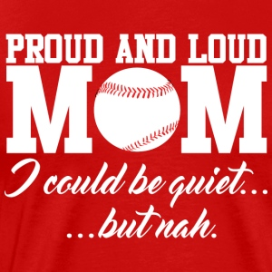 Proud and Loud Baseball Mom Funny Sports T shirt - Men's Premium T-Shirt