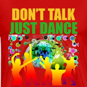 DON'T TALK JUST DANCE - Men's Premium T-Shirt