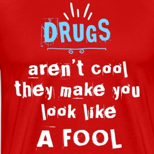 drugs not cool don t be a fool T Shirt - Men's Premium T-Shirt
