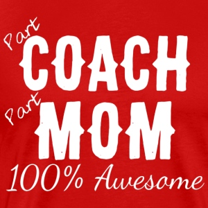Part Coach Part Mom 100 Awesome - Men's Premium T-Shirt